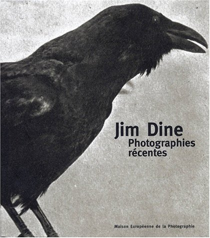 Photographies recentes: [Exposition presentee a la Maison europeene de la photographie a Paris du 30 octobre 1998 au 14 fevrier 1999 et au Carrousel du ... du 19 au 23 novembre 1998] (French Edition). Jim Dine.