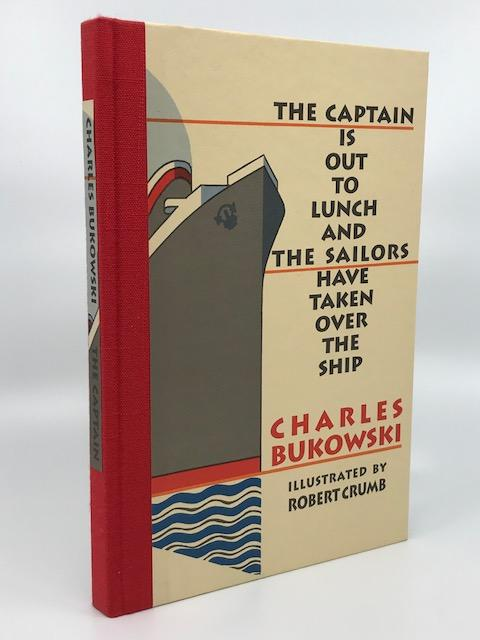 The Captain is Out to Lunch and the Sailors Have Taken Over the Ship. Robert Crumb Charles Bukowski, Author.