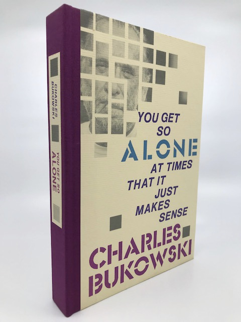 You Get So Alone at Time It Just Makes Sense. Charles Bukowski.