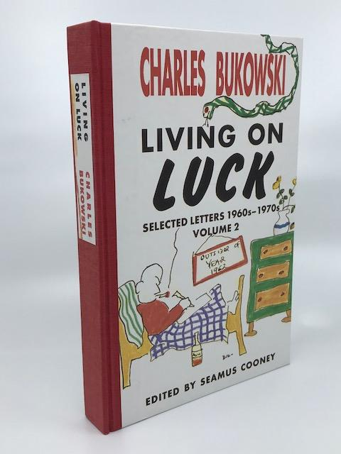 Living on Luck, Selected Letters 1960s-1970s. Volume 2. Seamus Cooney Charles Bukowski, Author.