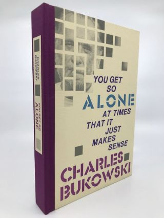 You Get So Alone at Time It Just Makes Sense. Charles Bukowski