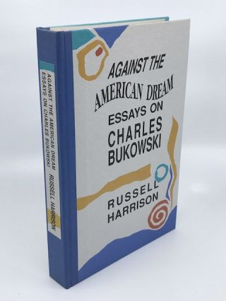 Against the American Dream Essays on Charles Bukowski. Russell Harrison